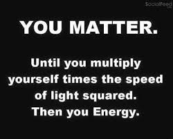 You matter ...then you energy